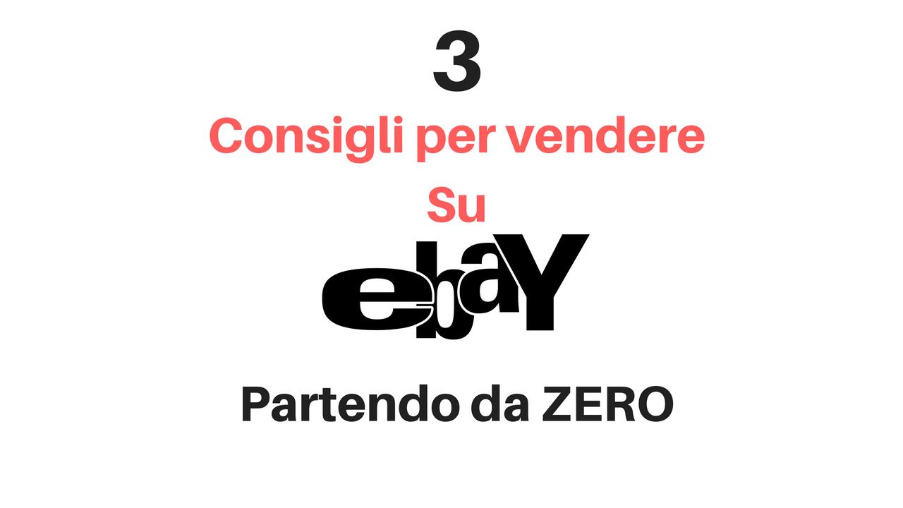 3 consigli per vendere su ebay partendo da zero
